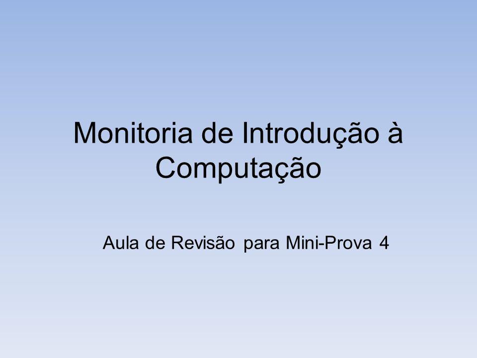 Monitoria de Introdução à Computação Aula de Revisão para Mini-Prova 4