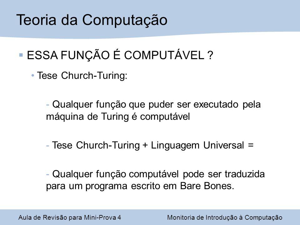 Aula de Revisão para Mini-Prova 4Monitoria de Introdução à Computação ESSA FUNÇÃO É COMPUTÁVEL ? Tese Church-Turing:  Qualquer função que puder ser e