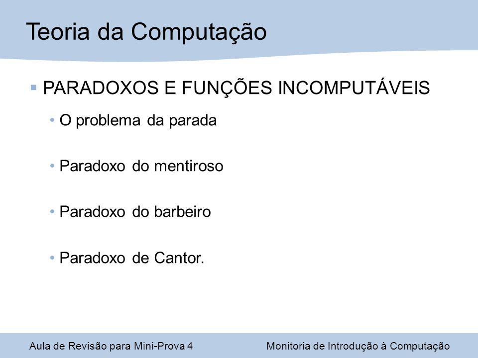 Aula de Revisão para Mini-Prova 4Monitoria de Introdução à Computação PARADOXOS E FUNÇÕES INCOMPUTÁVEIS O problema da parada Paradoxo do mentiroso Paradoxo do barbeiro Paradoxo de Cantor.