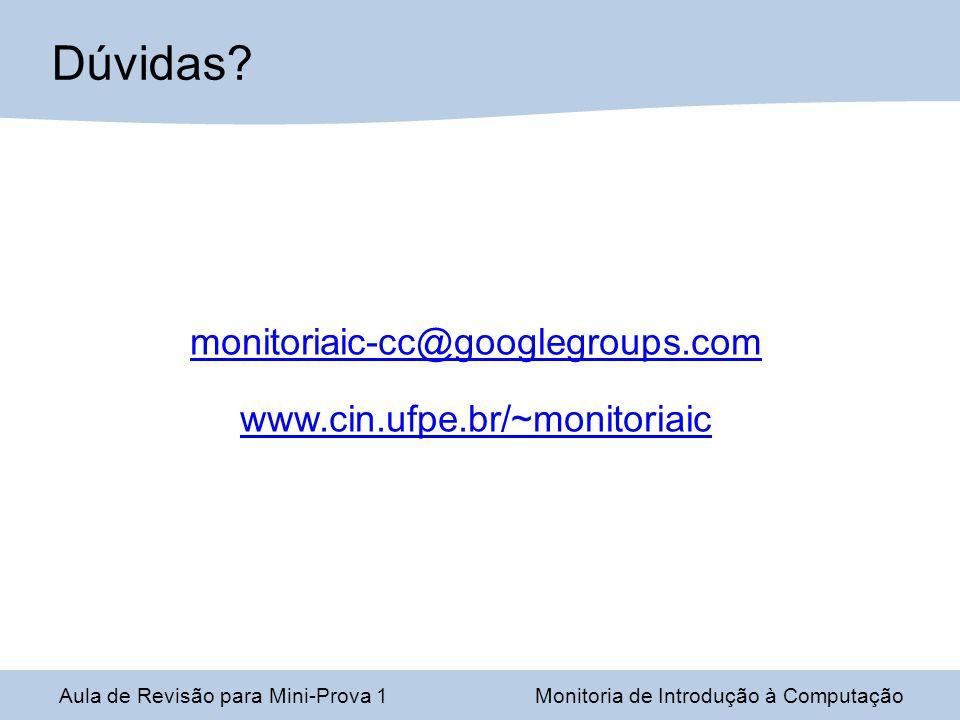 Aula de Revisão para Mini-Prova 1Monitoria de Introdução à Computação Dúvidas? monitoriaic-cc@googlegroups.com www.cin.ufpe.br/~monitoriaic