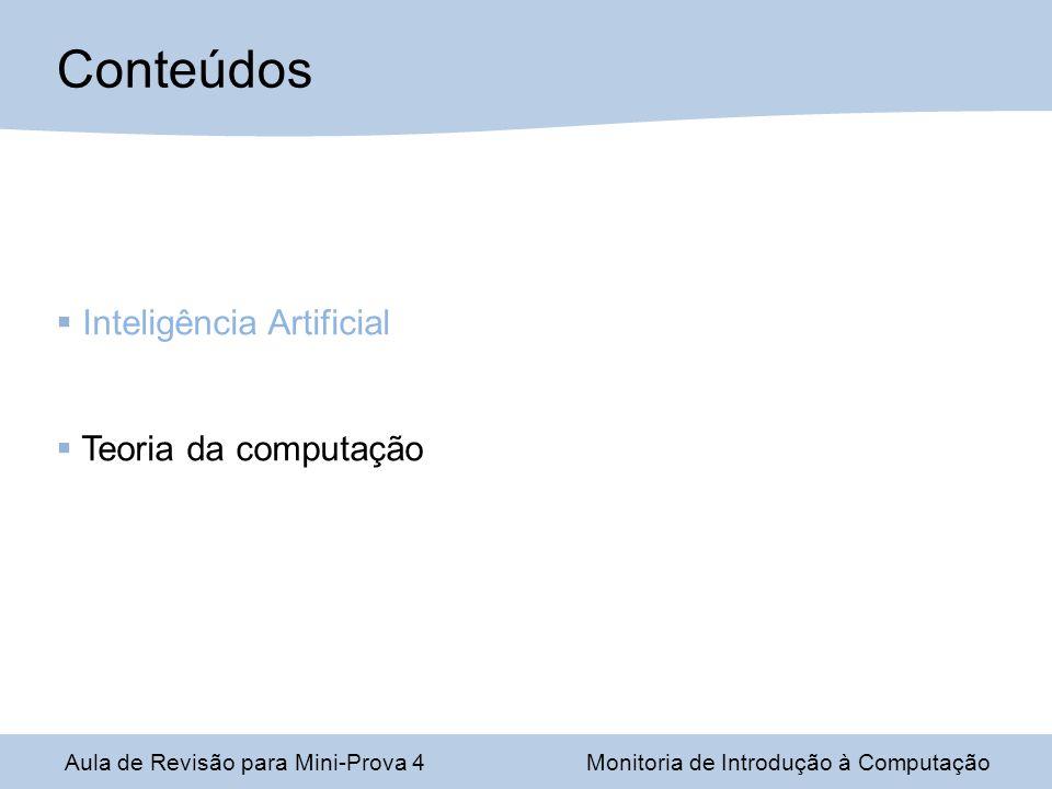 Conteúdos Inteligência Artificial Teoria da computação Aula de Revisão para Mini-Prova 4Monitoria de Introdução à Computação