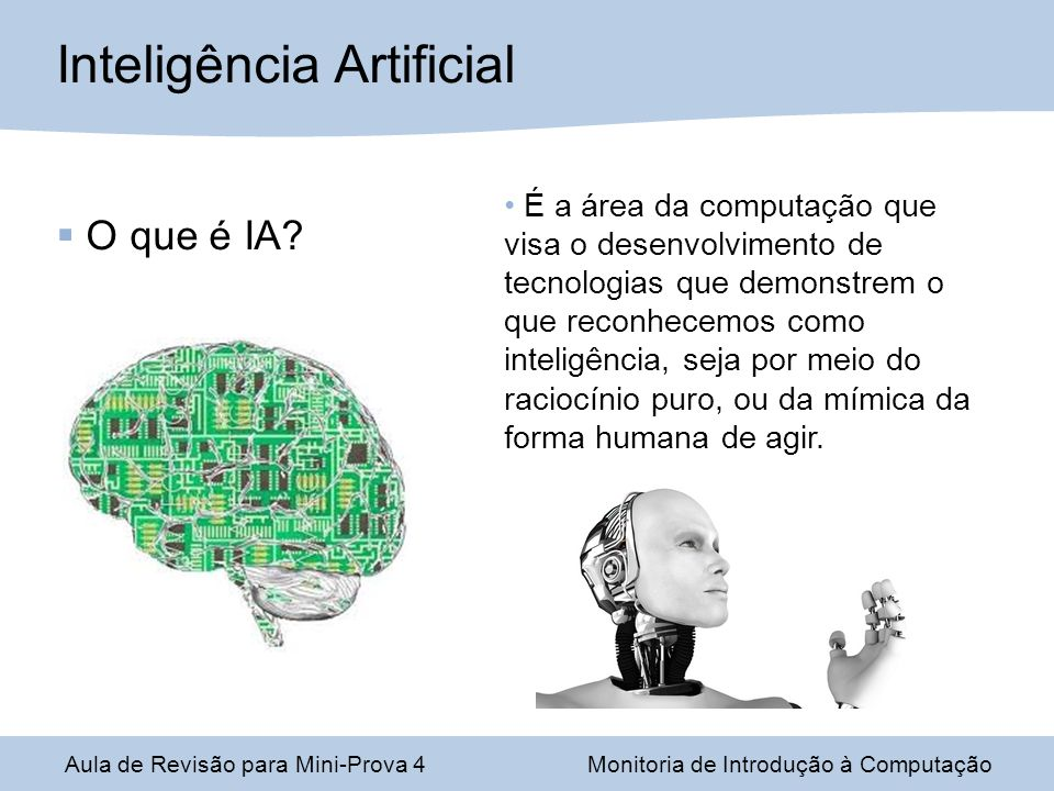 O que é IA? Aula de Revisão para Mini-Prova 4Monitoria de Introdução à Computação Inteligência Artificial É a área da computação que visa o desenvolvi