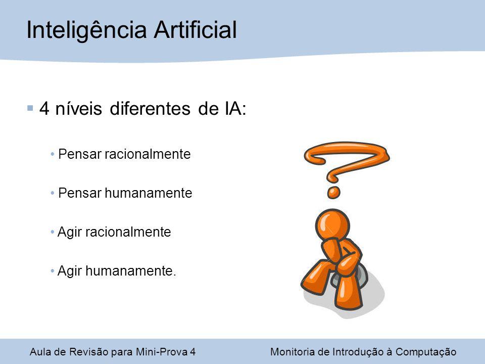4 níveis diferentes de IA: Pensar racionalmente Pensar humanamente Agir racionalmente Agir humanamente. Aula de Revisão para Mini-Prova 4Monitoria de