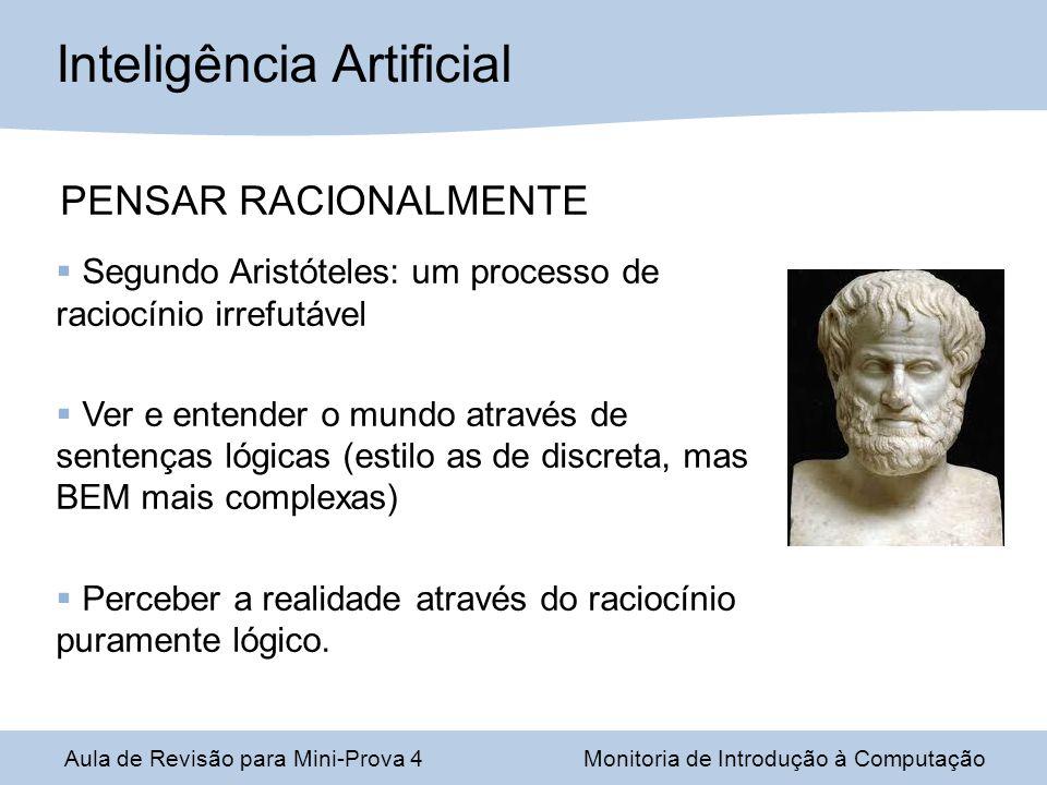 Aula de Revisão para Mini-Prova 4Monitoria de Introdução à Computação Inteligência Artificial PENSAR RACIONALMENTE Segundo Aristóteles: um processo de