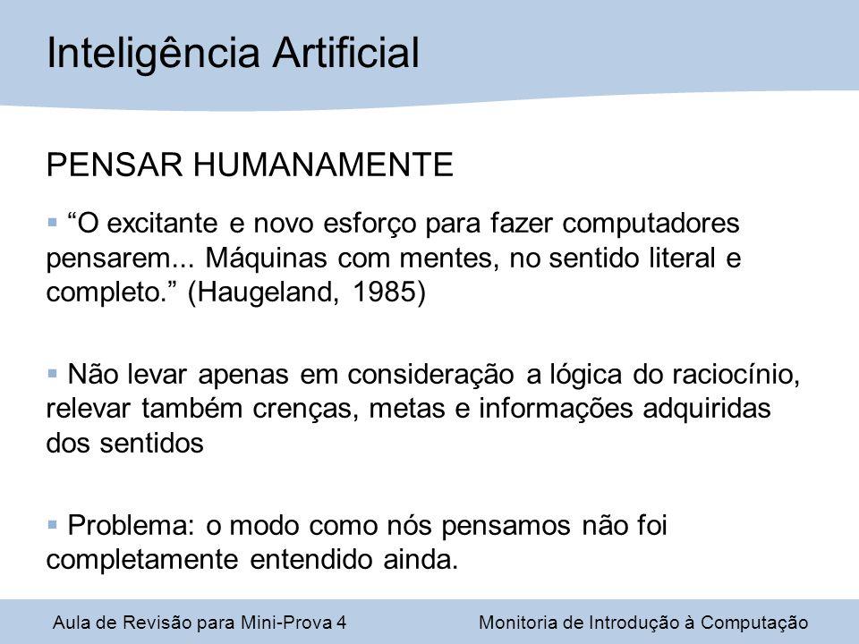 Aula de Revisão para Mini-Prova 4Monitoria de Introdução à Computação Inteligência Artificial PENSAR HUMANAMENTE O excitante e novo esforço para fazer computadores pensarem...