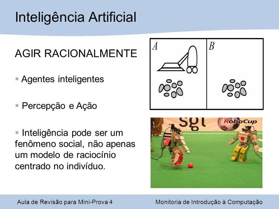 Aula de Revisão para Mini-Prova 4Monitoria de Introdução à Computação Inteligência Artificial AGIR HUMANAMENTE Teste de Turing Demonstrar algumas características humanas básicas:  Aprendizado  Capacidade de errar  Processamento de linguagem natural.