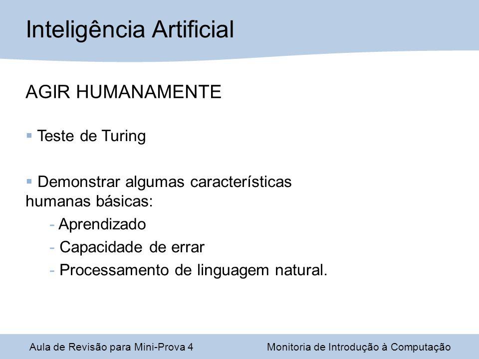 Aula de Revisão para Mini-Prova 4Monitoria de Introdução à Computação Inteligência Artificial AGIR HUMANAMENTE Teste de Turing Demonstrar algumas cara