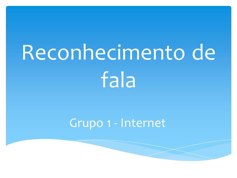Reconhecimento de fala Grupo 1 - Internet