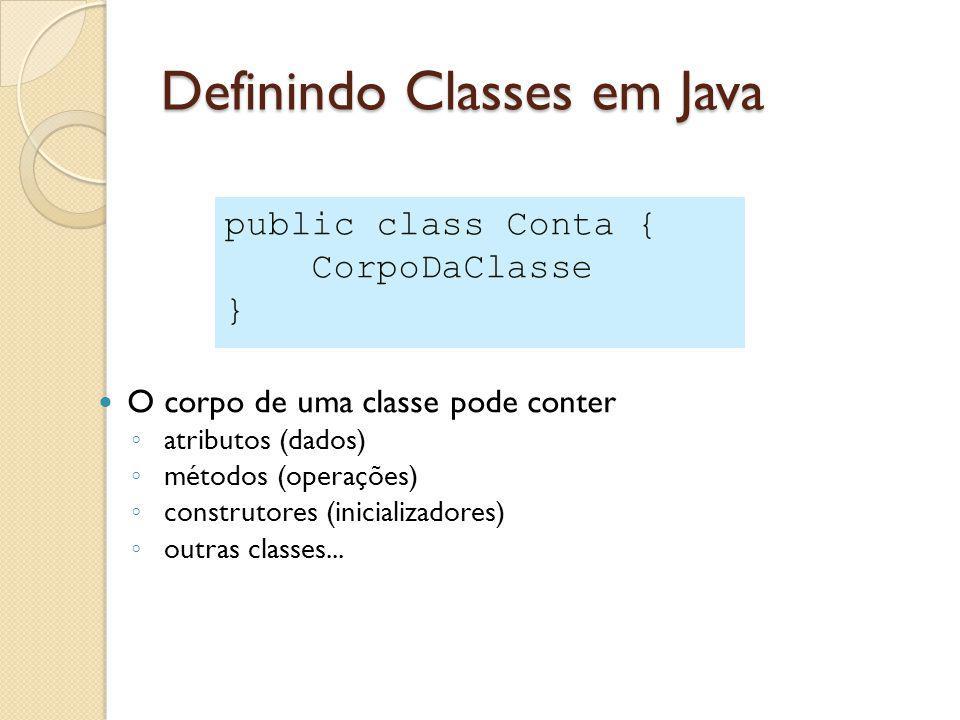Definindo Classes em Java O corpo de uma classe pode conter atributos (dados) métodos (operações) construtores (inicializadores) outras classes...