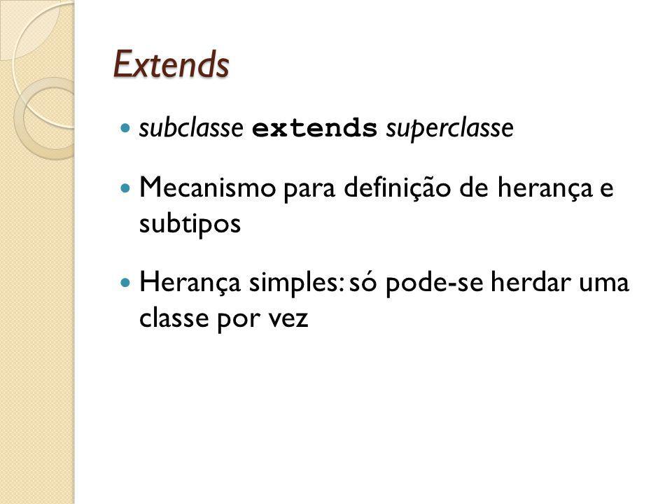 Extends subclasse extends superclasse Mecanismo para definição de herança e subtipos Herança simples: só pode-se herdar uma classe por vez