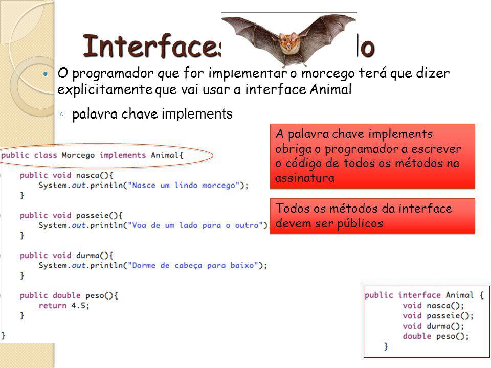 O programador que for implementar o morcego terá que dizer explicitamente que vai usar a interface Animal O programador que for implementar o morcego