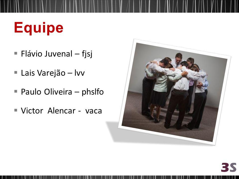 Flávio Juvenal – fjsj Lais Varejão – lvv Paulo Oliveira – phslfo Victor Alencar - vaca