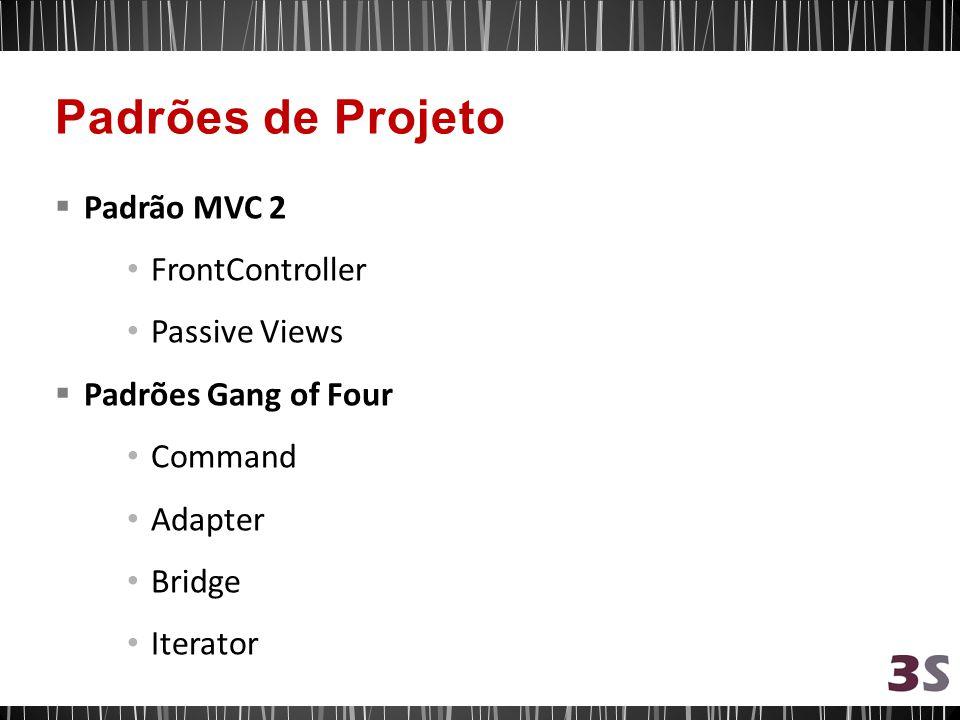 Padrão MVC 2 FrontController Passive Views Padrões Gang of Four Command Adapter Bridge Iterator