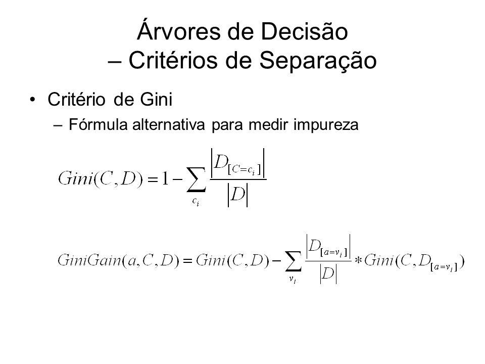 Árvores de Decisão – Critérios de Separação Critério de Gini –Fórmula alternativa para medir impureza
