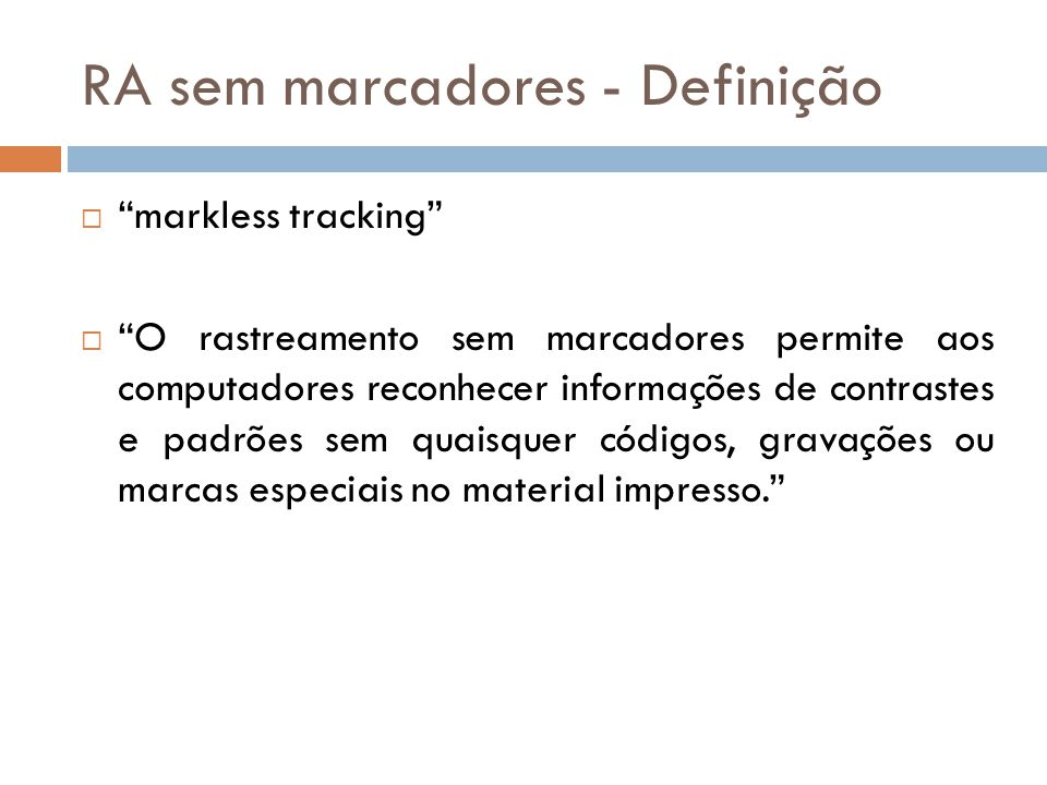 RA sem marcadores - Definição markless tracking O rastreamento sem marcadores permite aos computadores reconhecer informações de contrastes e padrões