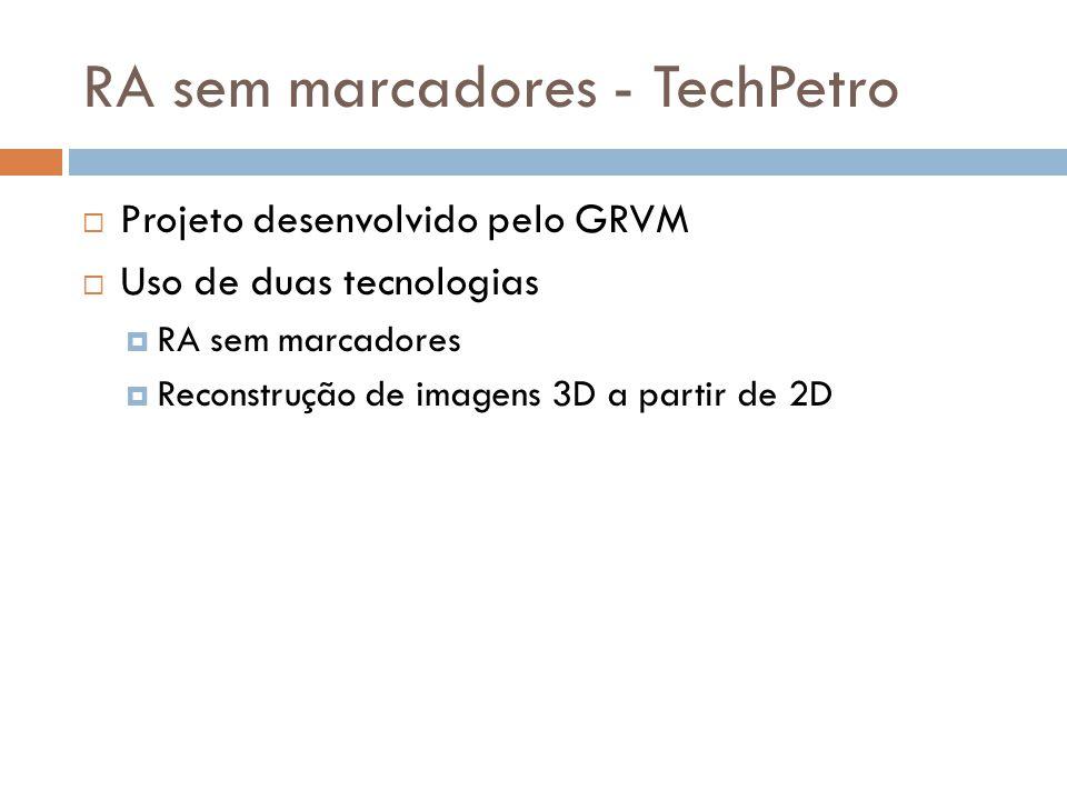 Projeto desenvolvido pelo GRVM Uso de duas tecnologias RA sem marcadores Reconstrução de imagens 3D a partir de 2D RA sem marcadores - TechPetro