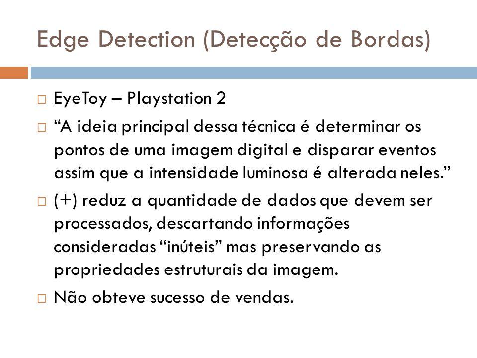 Edge Detection (Detecção de Bordas) EyeToy – Playstation 2 A ideia principal dessa técnica é determinar os pontos de uma imagem digital e disparar eve
