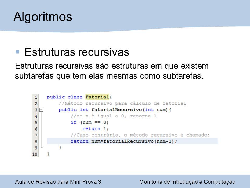 Estruturas recursivas Estruturas recursivas são estruturas em que existem subtarefas que tem elas mesmas como subtarefas. Algoritmos Aula de Revisão p