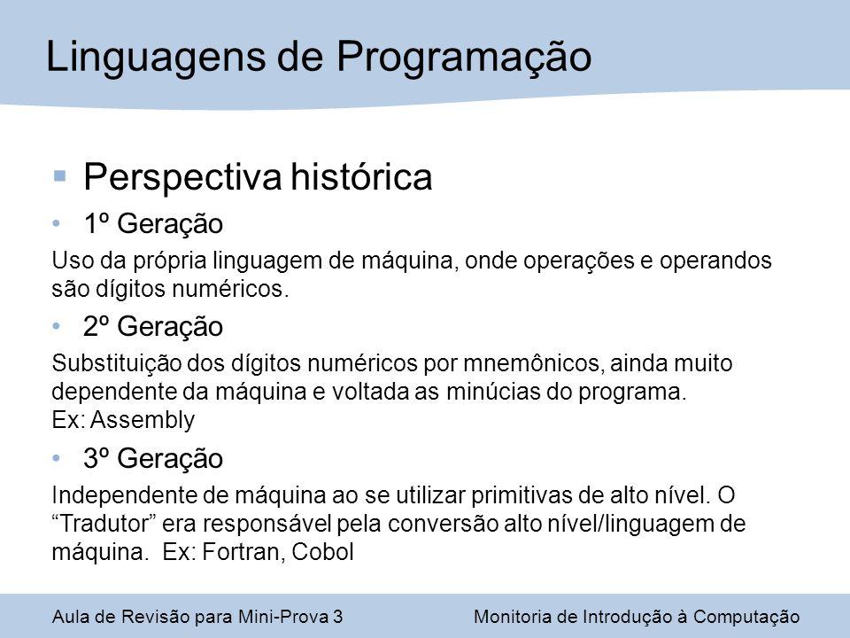 Perspectiva histórica 1º Geração Uso da própria linguagem de máquina, onde operações e operandos são dígitos numéricos. 2º Geração Substituição dos dí