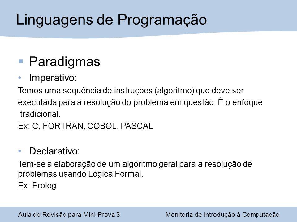 Paradigmas Imperativo: Temos uma sequência de instruções (algoritmo) que deve ser executada para a resolução do problema em questão. É o enfoque tradi