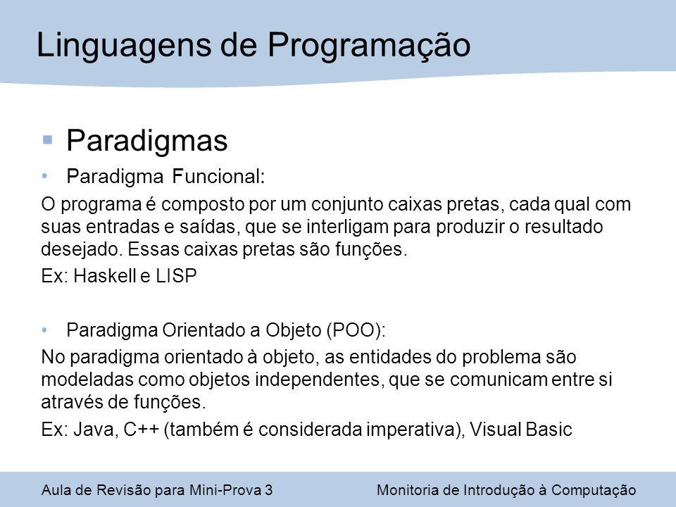 Paradigmas Paradigma Funcional: O programa é composto por um conjunto caixas pretas, cada qual com suas entradas e saídas, que se interligam para prod