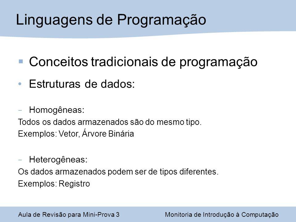 Conceitos tradicionais de programação Estruturas de dados: – Homogêneas: Todos os dados armazenados são do mesmo tipo. Exemplos: Vetor, Árvore Binária