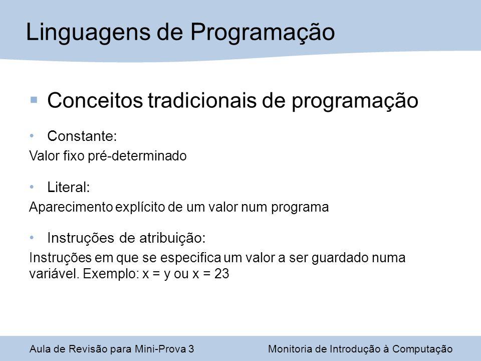 Conceitos tradicionais de programação Constante: Valor fixo pré-determinado Literal: Aparecimento explícito de um valor num programa Instruções de atr