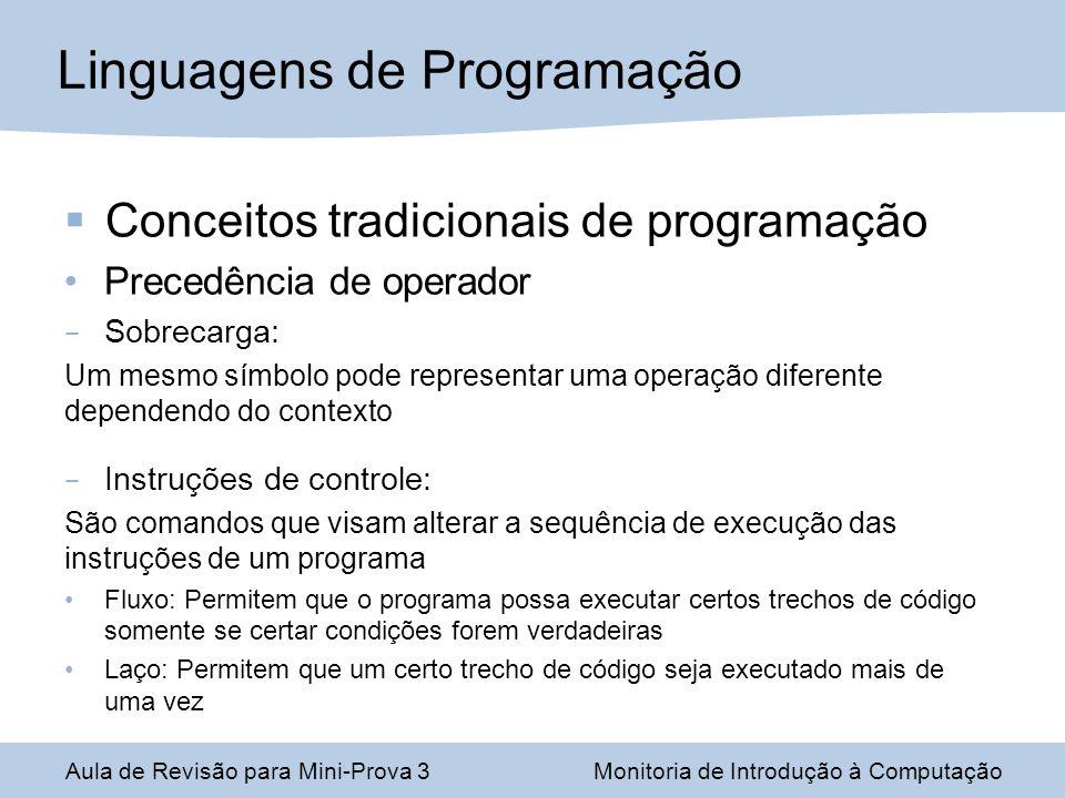 Conceitos tradicionais de programação Precedência de operador – Sobrecarga: Um mesmo símbolo pode representar uma operação diferente dependendo do con