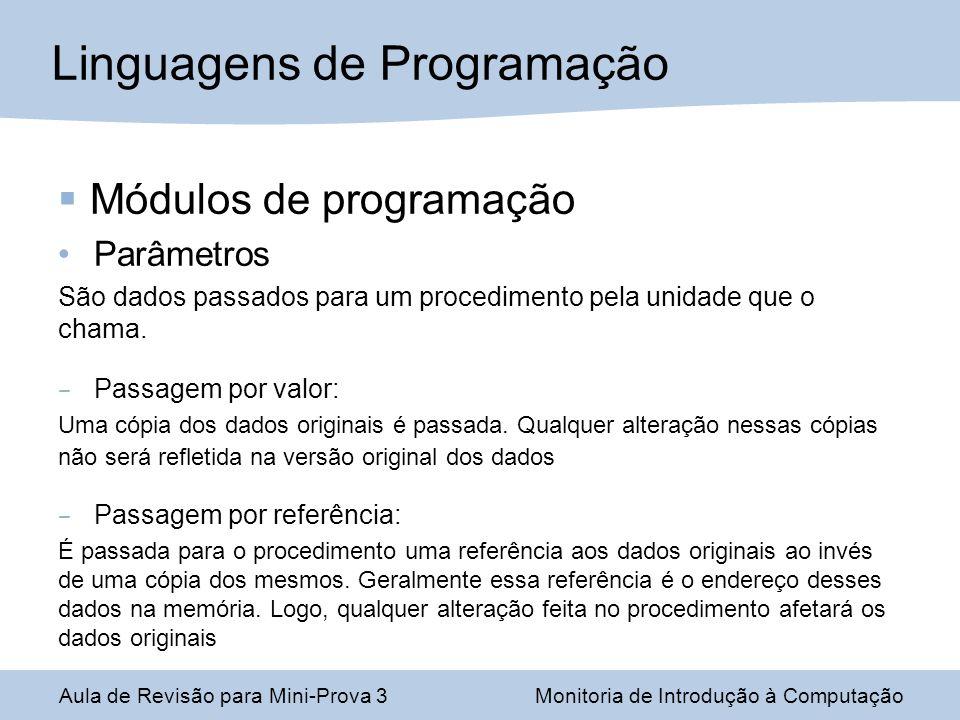 Módulos de programação Parâmetros São dados passados para um procedimento pela unidade que o chama. – Passagem por valor: Uma cópia dos dados originai