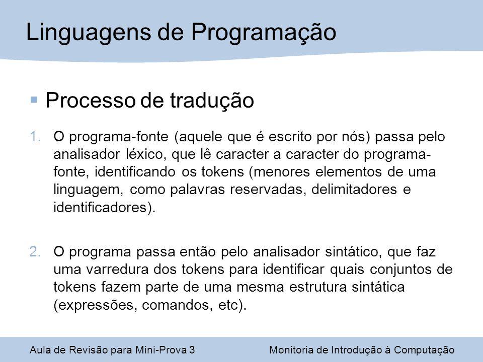 Processo de tradução 1.O programa-fonte (aquele que é escrito por nós) passa pelo analisador léxico, que lê caracter a caracter do programa- fonte, id