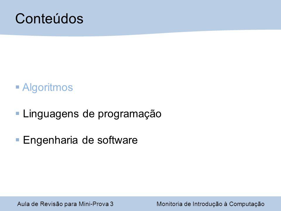 Algoritmos Linguagens de programação Engenharia de software Conteúdos Aula de Revisão para Mini-Prova 3Monitoria de Introdução à Computação