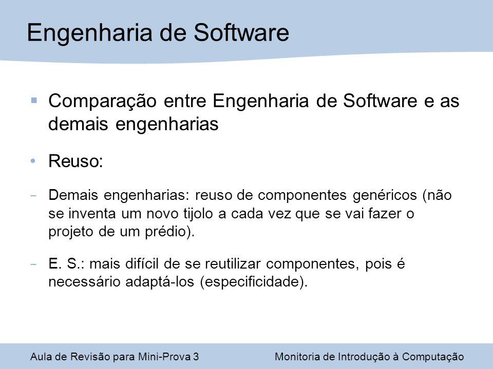 Comparação entre Engenharia de Software e as demais engenharias Reuso: – Demais engenharias: reuso de componentes genéricos (não se inventa um novo ti