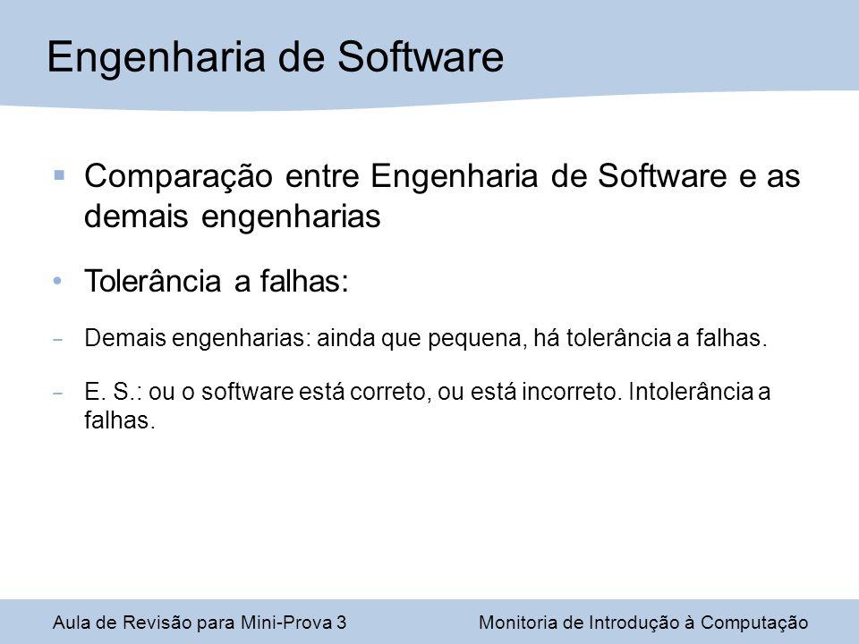 Comparação entre Engenharia de Software e as demais engenharias Tolerância a falhas: – Demais engenharias: ainda que pequena, há tolerância a falhas.