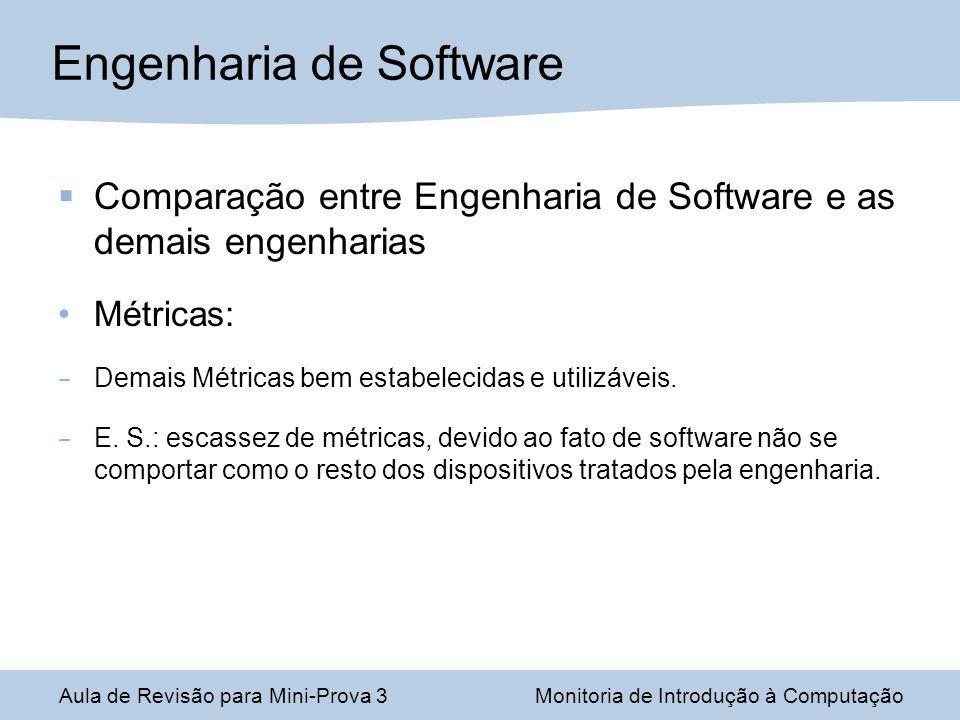 Comparação entre Engenharia de Software e as demais engenharias Métricas: – Demais Métricas bem estabelecidas e utilizáveis. – E. S.: escassez de métr