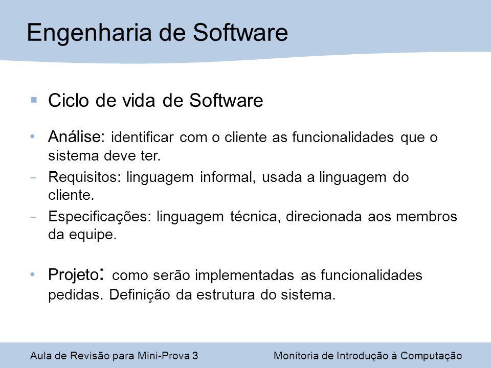 Ciclo de vida de Software Análise: identificar com o cliente as funcionalidades que o sistema deve ter. – Requisitos: linguagem informal, usada a ling