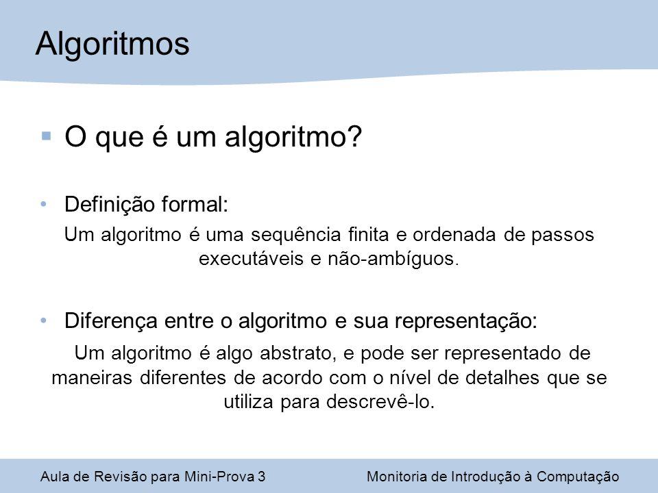 Classificação de um algoritmo: Quanto a implementação: Iterativo ou Recursivo Exato ou aproximado Determinístico ou não-determinístico Quanto ao paradigma utilizado: Guloso Dividir e conquistar Programação Dinâmica Heurístico e probabilístico Algoritmos Aula de Revisão para Mini-Prova 3Monitoria de Introdução à Computação