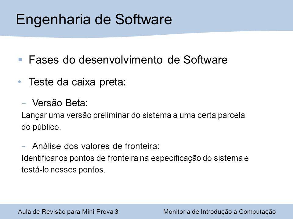 Fases do desenvolvimento de Software Teste da caixa preta: – Versão Beta: Lançar uma versão preliminar do sistema a uma certa parcela do público. – An
