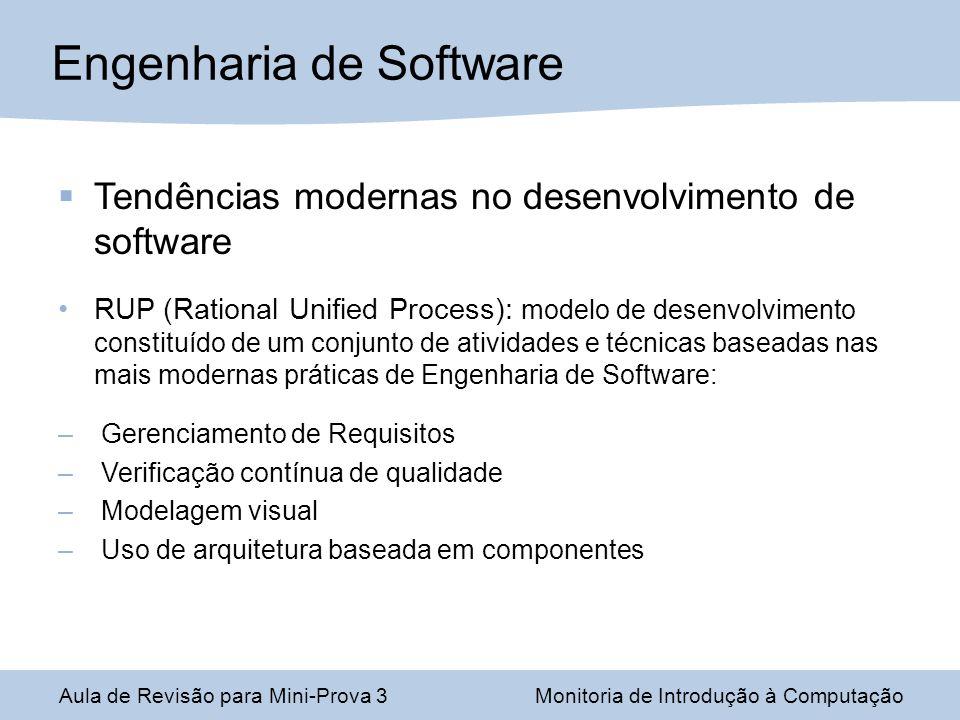 Engenharia de Software Aula de Revisão para Mini-Prova 3Monitoria de Introdução à Computação Tendências modernas no desenvolvimento de software RUP (R