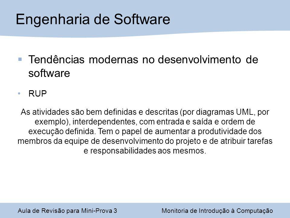 Engenharia de Software Aula de Revisão para Mini-Prova 3Monitoria de Introdução à Computação Tendências modernas no desenvolvimento de software RUP As