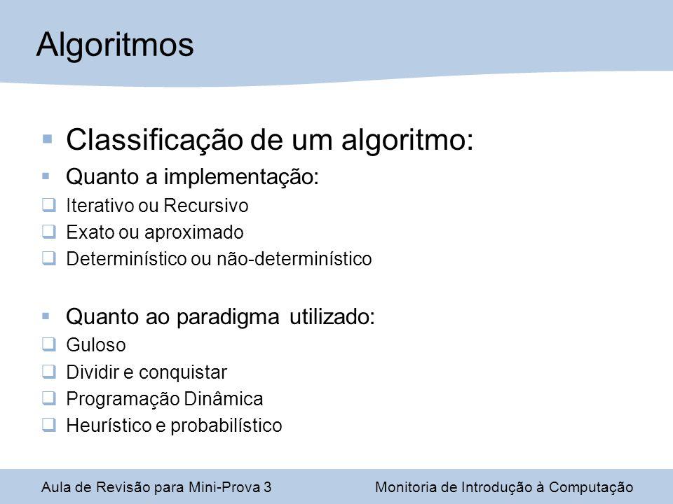 Classificação de um algoritmo: Quanto a implementação: Iterativo ou Recursivo Exato ou aproximado Determinístico ou não-determinístico Quanto ao parad