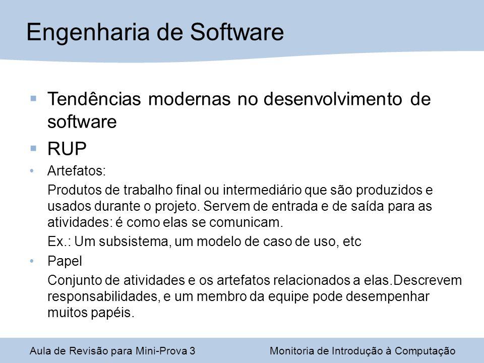 Tendências modernas no desenvolvimento de software RUP Artefatos: Produtos de trabalho final ou intermediário que são produzidos e usados durante o pr