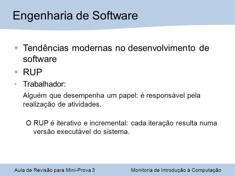 Tendências modernas no desenvolvimento de software RUP Trabalhador: Alguém que desempenha um papel: é responsável pela realização de atividades. O RUP