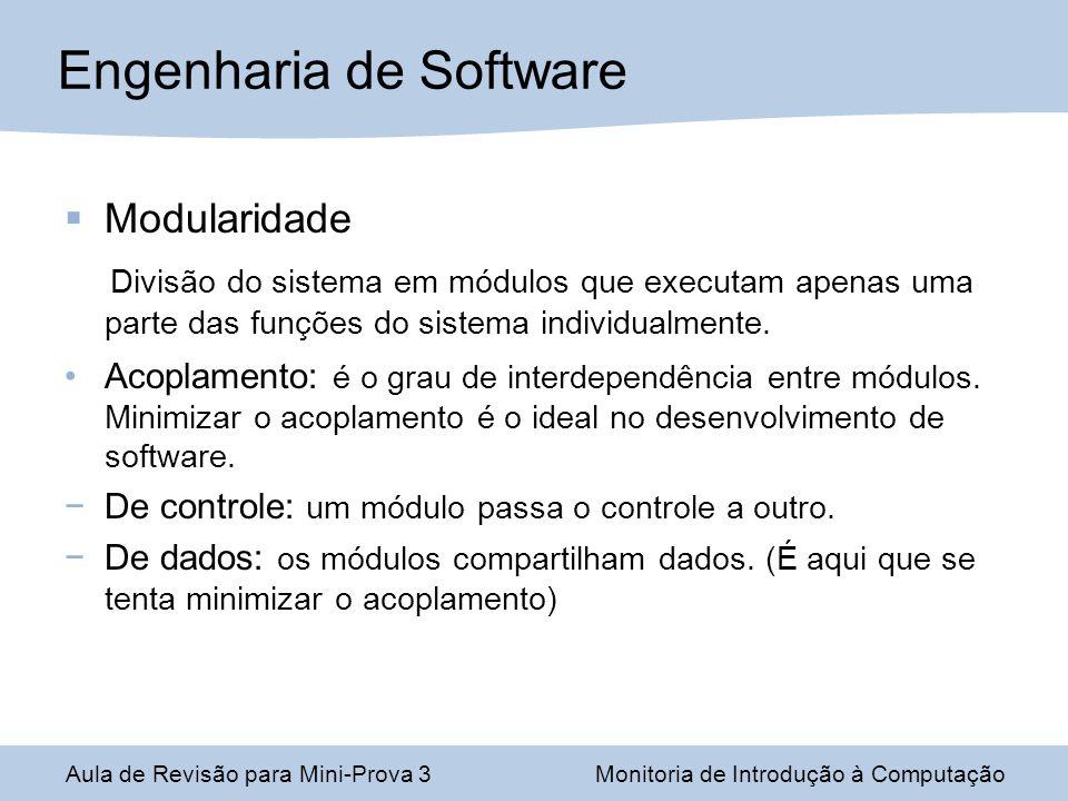 Modularidade Divisão do sistema em módulos que executam apenas uma parte das funções do sistema individualmente. Acoplamento: é o grau de interdependê