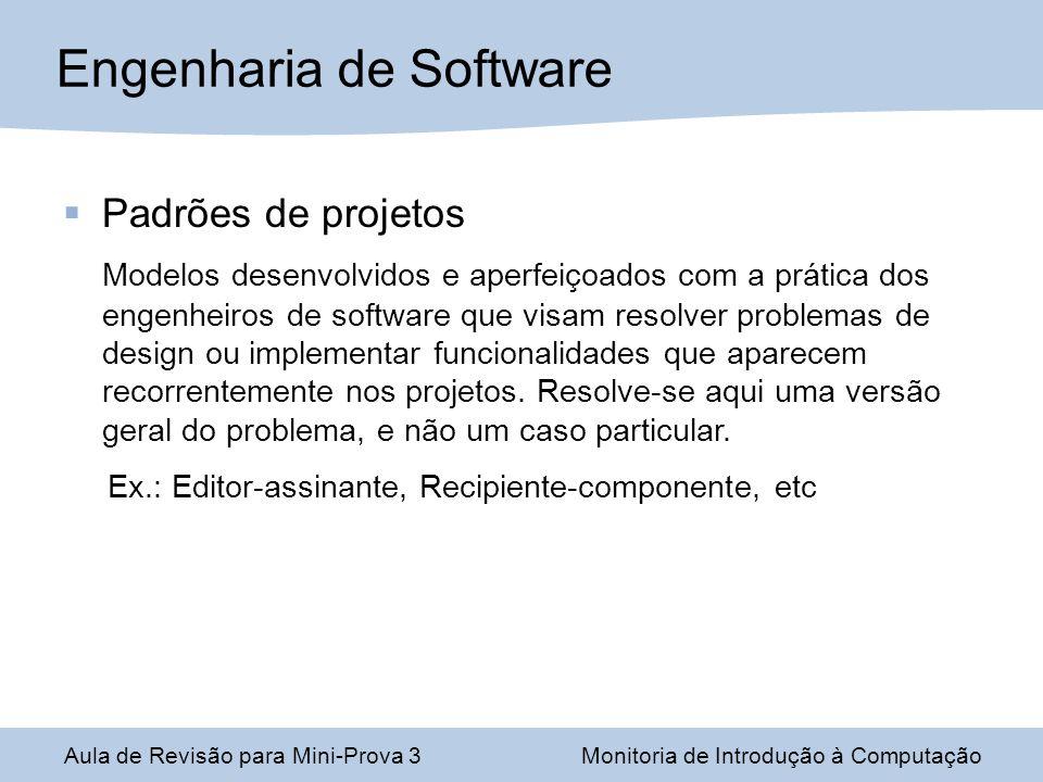 Padrões de projetos Modelos desenvolvidos e aperfeiçoados com a prática dos engenheiros de software que visam resolver problemas de design ou implemen