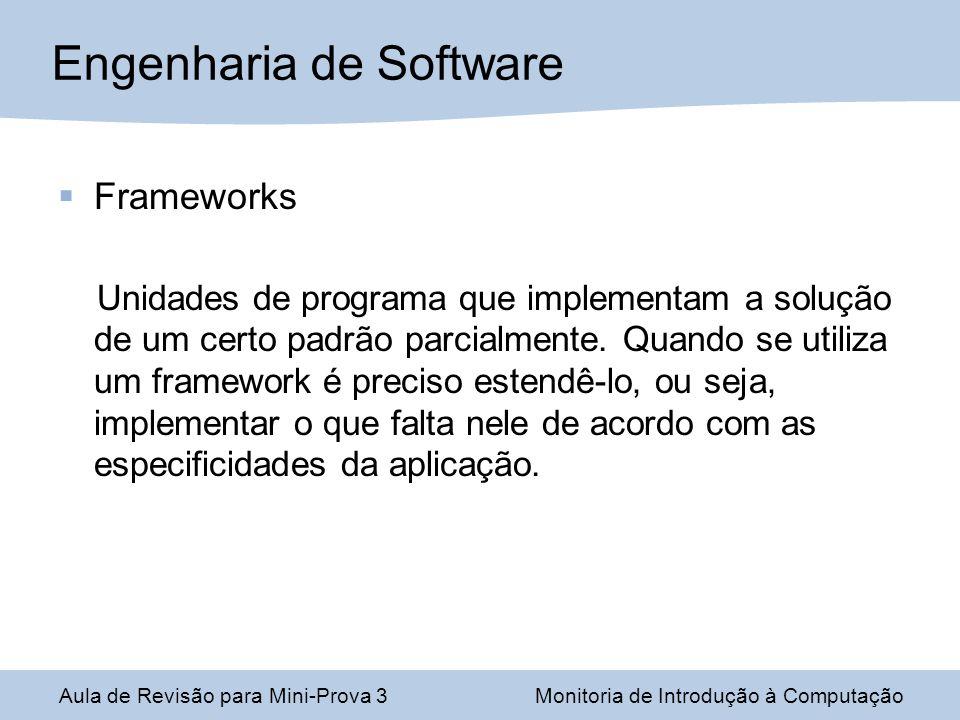Frameworks Unidades de programa que implementam a solução de um certo padrão parcialmente. Quando se utiliza um framework é preciso estendê-lo, ou sej