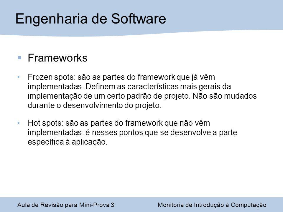Frameworks Frozen spots: são as partes do framework que já vêm implementadas. Definem as características mais gerais da implementação de um certo padr