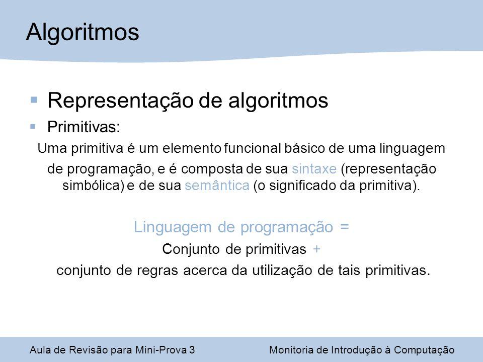 Representação de algoritmos Primitivas: Uma primitiva é um elemento funcional básico de uma linguagem de programação, e é composta de sua sintaxe (rep