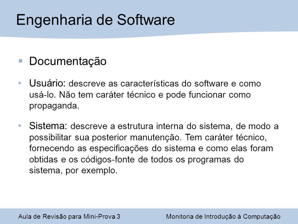 Documentação Usuário: descreve as características do software e como usá-lo. Não tem caráter técnico e pode funcionar como propaganda. Sistema: descre