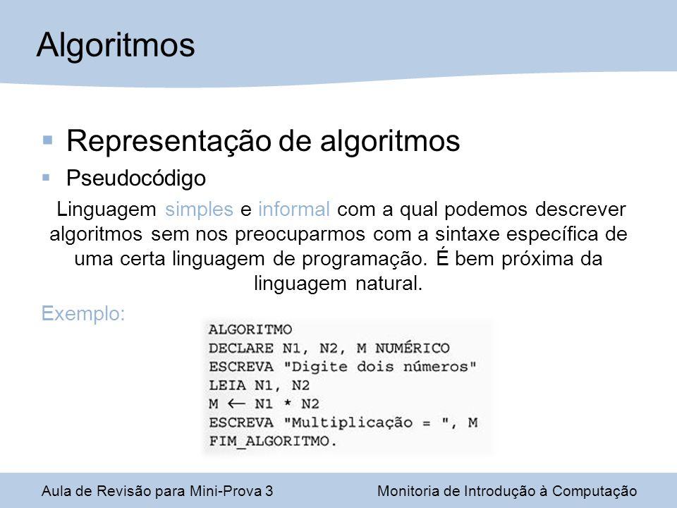 Representação de algoritmos Pseudocódigo Linguagem simples e informal com a qual podemos descrever algoritmos sem nos preocuparmos com a sintaxe espec