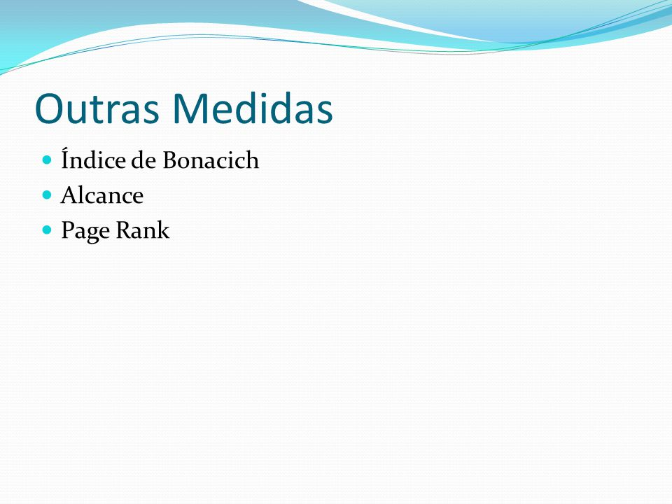 Outras Medidas Índice de Bonacich Alcance Page Rank